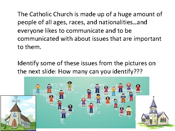 The Catholic Church is made up of a huge amount of people of all