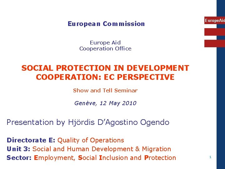 European Commission Europe. Aid Europe Aid Cooperation Office SOCIAL PROTECTION IN DEVELOPMENT COOPERATION: EC