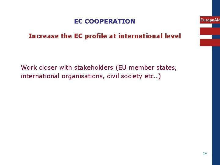 EC COOPERATION Europe. Aid Increase the EC profile at international level Work closer with
