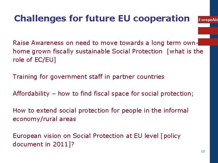 Challenges for future EU cooperation Europe. Aid Raise Awareness on need to move towards