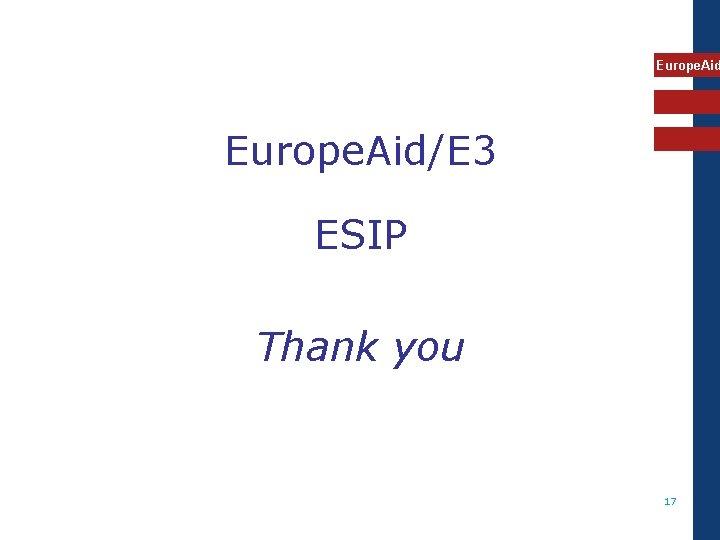 Europe. Aid/E 3 ESIP Thank you 17