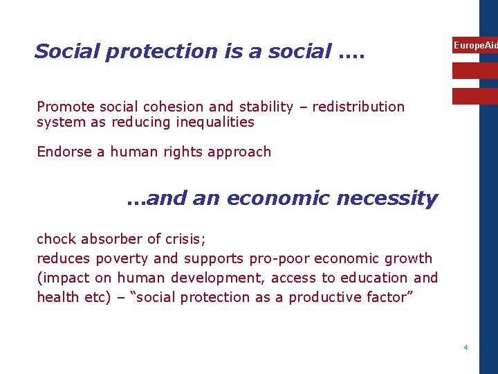 Social protection is a social …. Europe. Aid Promote social cohesion and stability –