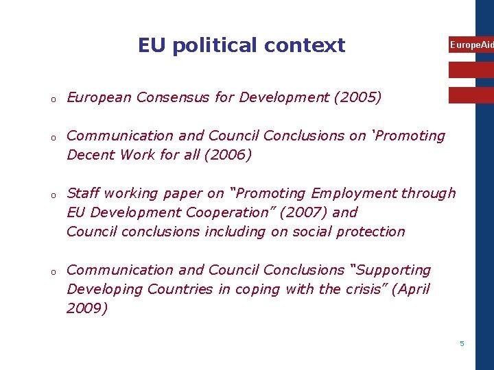 EU political context o o Europe. Aid European Consensus for Development (2005) Communication and