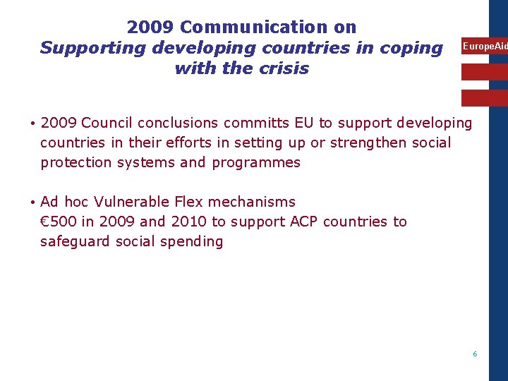 2009 Communication on Supporting developing countries in coping with the crisis Europe. Aid •