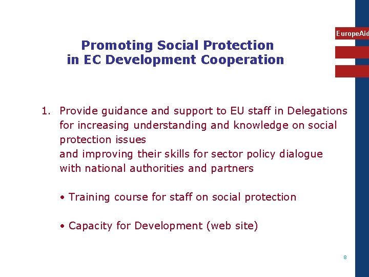 Promoting Social Protection in EC Development Cooperation Europe. Aid 1. Provide guidance and support