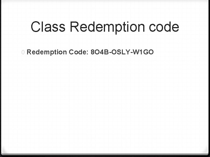 Class Redemption code 0 Redemption Code: 8 O 4 B-OSLY-W 1 GO