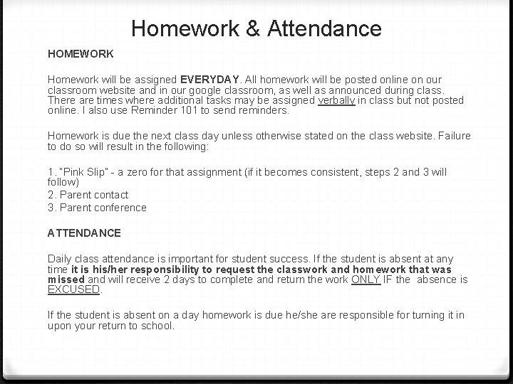 Homework & Attendance HOMEWORK Homework will be assigned EVERYDAY. All homework will be posted