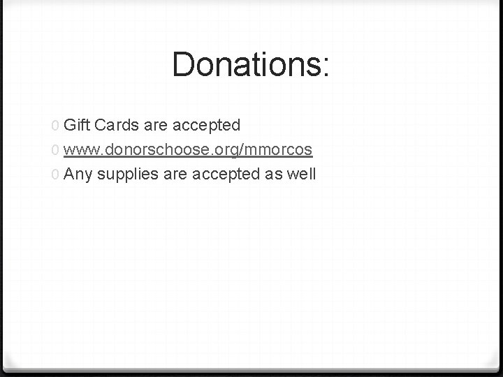 Donations: 0 Gift Cards are accepted 0 www. donorschoose. org/mmorcos 0 Any supplies are