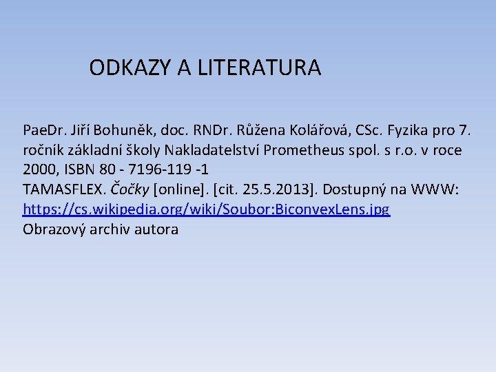 ODKAZY A LITERATURA Pae. Dr. Jiří Bohuněk, doc. RNDr. Růžena Kolářová, CSc. Fyzika pro