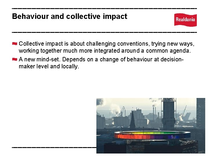 Behaviour and collective impact Collective impact is about challenging conventions, trying new ways, working