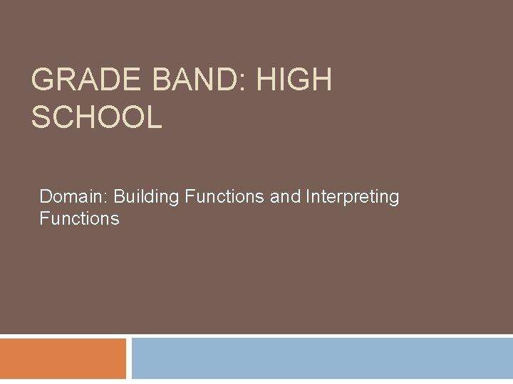 GRADE BAND: HIGH SCHOOL Domain: Building Functions and Interpreting Functions