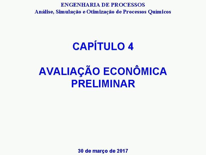 ENGENHARIA DE PROCESSOS Análise, Simulação e Otimização de Processos Químicos CAPÍTULO 4 AVALIAÇÃO ECONÔMICA
