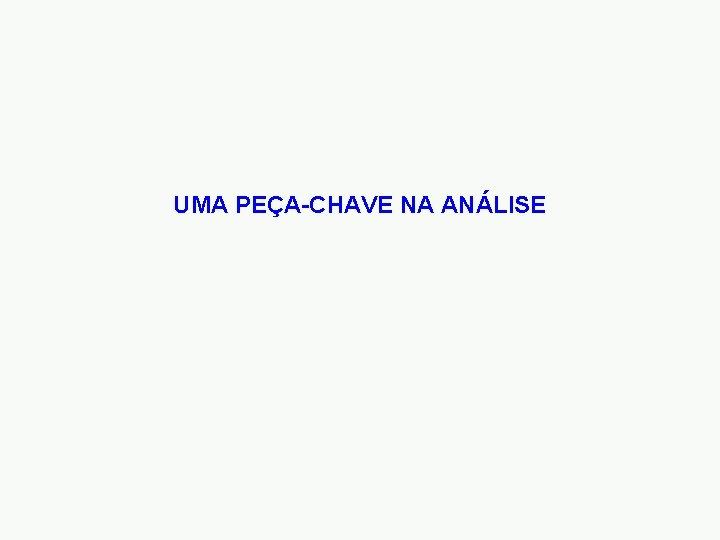 UMA PEÇA-CHAVE NA ANÁLISE