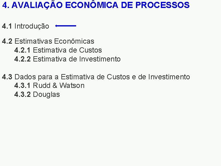 4. AVALIAÇÃO ECONÔMICA DE PROCESSOS 4. 1 Introdução 4. 2 Estimativas Econômicas 4. 2.