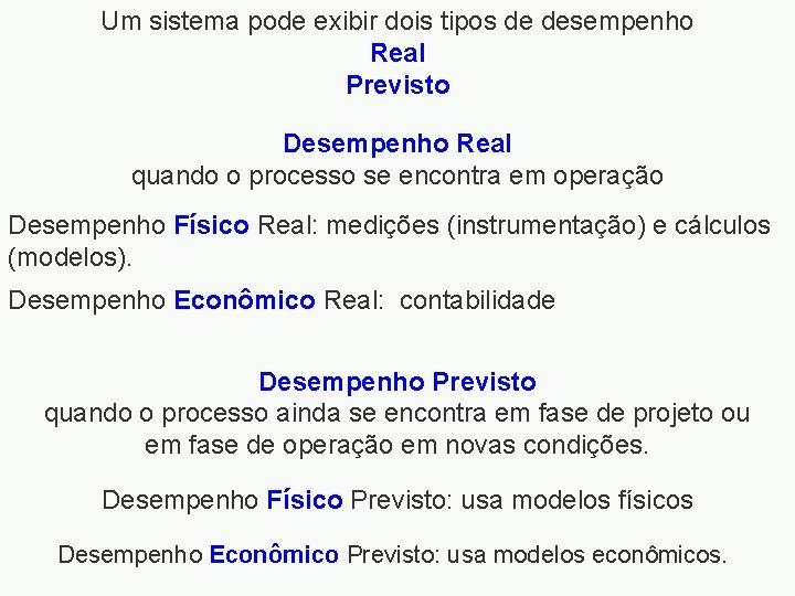 Um sistema pode exibir dois tipos de desempenho Real Previsto Desempenho Real quando o
