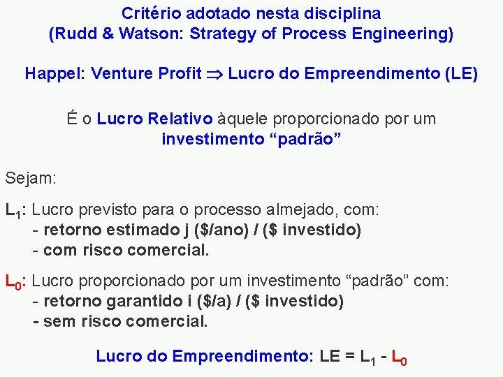 Critério adotado nesta disciplina (Rudd & Watson: Strategy of Process Engineering) Happel: Venture Profit