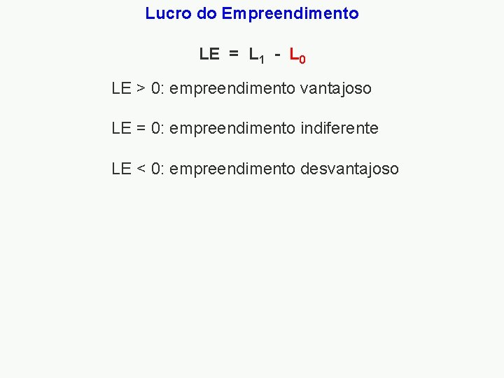 Lucro do Empreendimento LE = L 1 - L 0 LE > 0: empreendimento