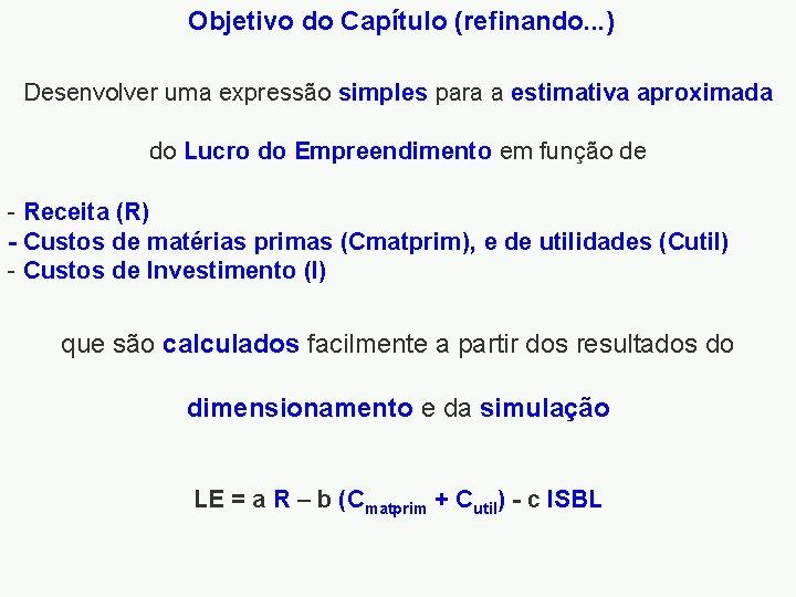 Objetivo do Capítulo (refinando. . . ) Desenvolver uma expressão simples para a estimativa