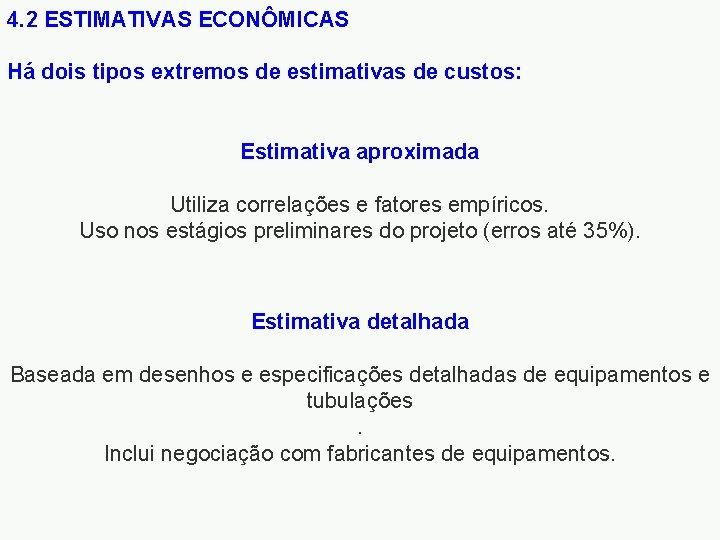 4. 2 ESTIMATIVAS ECONÔMICAS Há dois tipos extremos de estimativas de custos: Estimativa aproximada