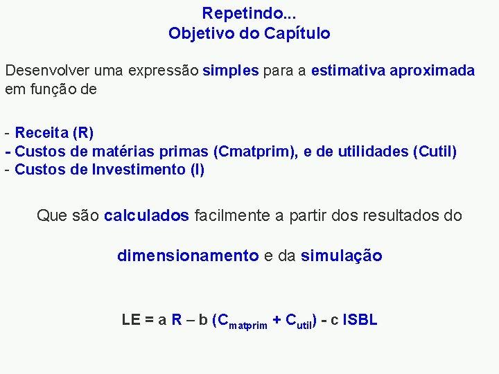 Repetindo. . . Objetivo do Capítulo Desenvolver uma expressão simples para a estimativa aproximada