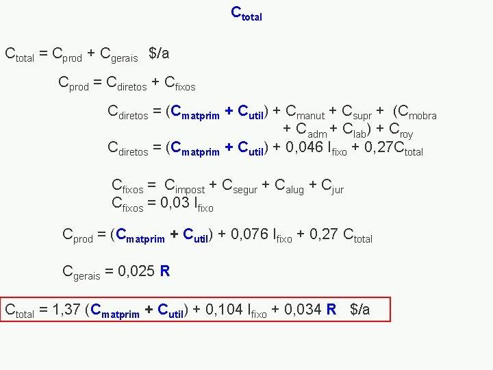 Ctotal = Cprod + Cgerais $/a Cprod = Cdiretos + Cfixos Cdiretos = (Cmatprim