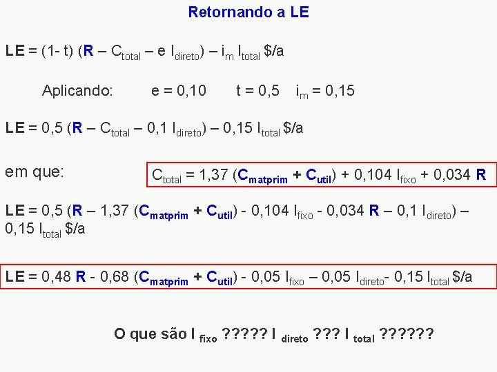 Retornando a LE LE = (1 - t) (R – Ctotal – e Idireto)