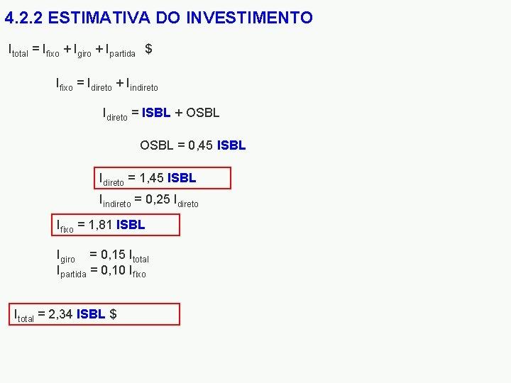 4. 2. 2 ESTIMATIVA DO INVESTIMENTO Itotal = Ifixo + Igiro + Ipartida $