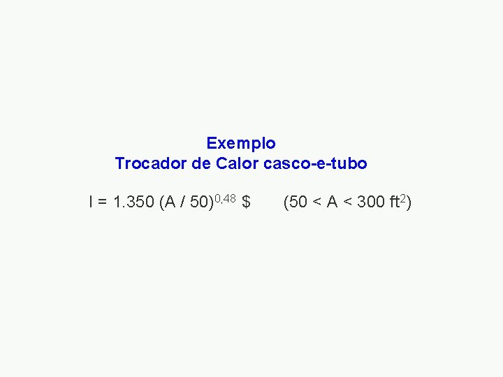 Exemplo Trocador de Calor casco-e-tubo I = 1. 350 (A / 50)0, 48 $