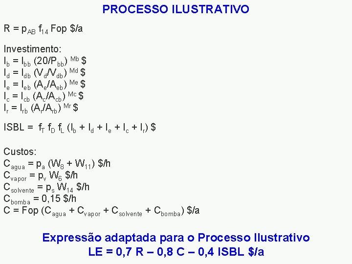 PROCESSO ILUSTRATIVO R = p. AB f 14 Fop $/a Investimento: Ib = Ibb