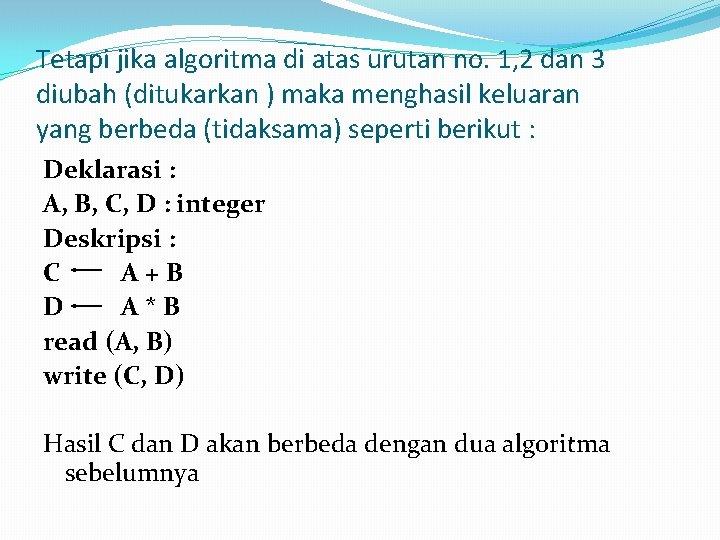 Tetapi jika algoritma di atas urutan no. 1, 2 dan 3 diubah (ditukarkan )