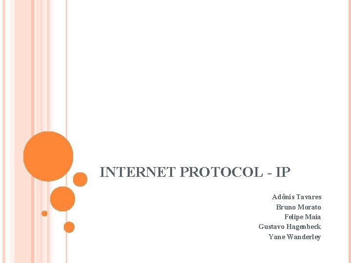 INTERNET PROTOCOL - IP Adônis Tavares Bruno Morato Felipe Maia Gustavo Hagenbeck Yane Wanderley