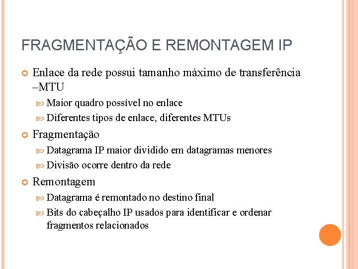 FRAGMENTAÇÃO E REMONTAGEM IP Enlace da rede possui tamanho máximo de transferência –MTU Maior