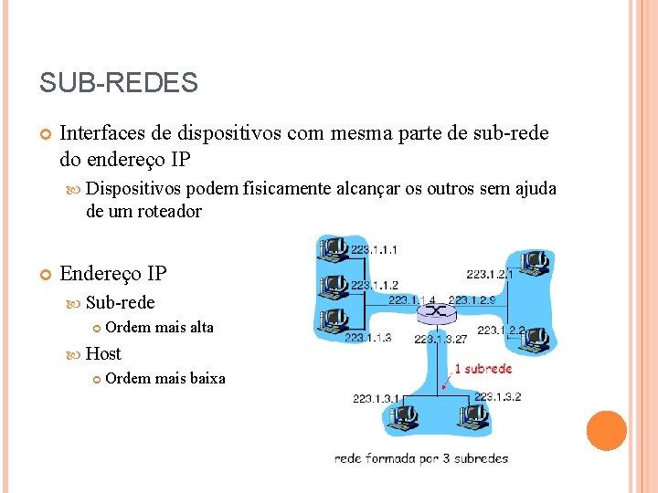 SUB-REDES Interfaces de dispositivos com mesma parte de sub-rede do endereço IP Dispositivos podem