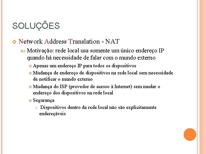 SOLUÇÕES Network Address Translation - NAT Motivação: rede local usa somente um único endereço