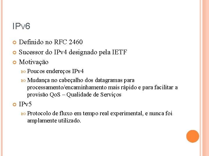 IPV 6 Definido no RFC 2460 Sucessor do IPv 4 designado pela IETF Motivação