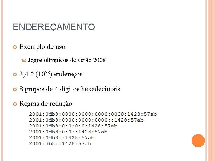 ENDEREÇAMENTO Exemplo de uso Jogos olímpicos de verão 2008 3, 4 * (1038) endereços