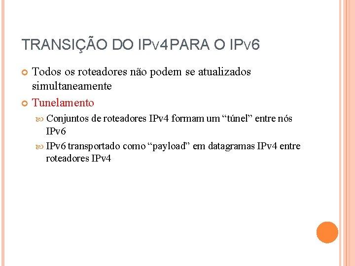 TRANSIÇÃO DO IPV 4 PARA O IPV 6 Todos os roteadores não podem se