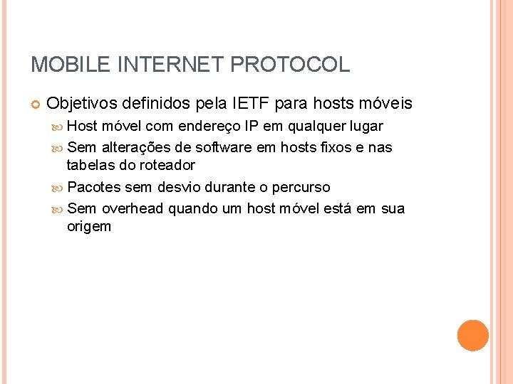 MOBILE INTERNET PROTOCOL Objetivos definidos pela IETF para hosts móveis Host móvel com endereço