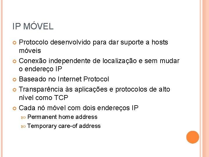 IP MÓVEL Protocolo desenvolvido para dar suporte a hosts móveis Conexão independente de localização