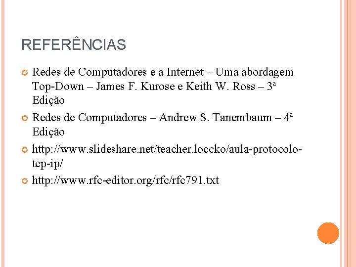 REFERÊNCIAS Redes de Computadores e a Internet – Uma abordagem Top-Down – James F.