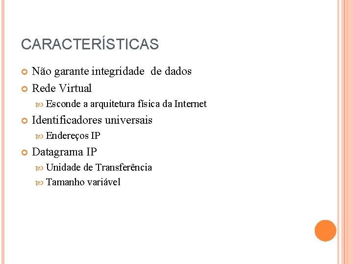 CARACTERÍSTICAS Não garante integridade de dados Rede Virtual Esconde a arquitetura física da Internet