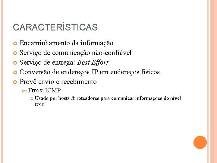 CARACTERÍSTICAS Encaminhamento da informação Serviço de comunicação não-confiável Serviço de entrega: Best Effort Conversão