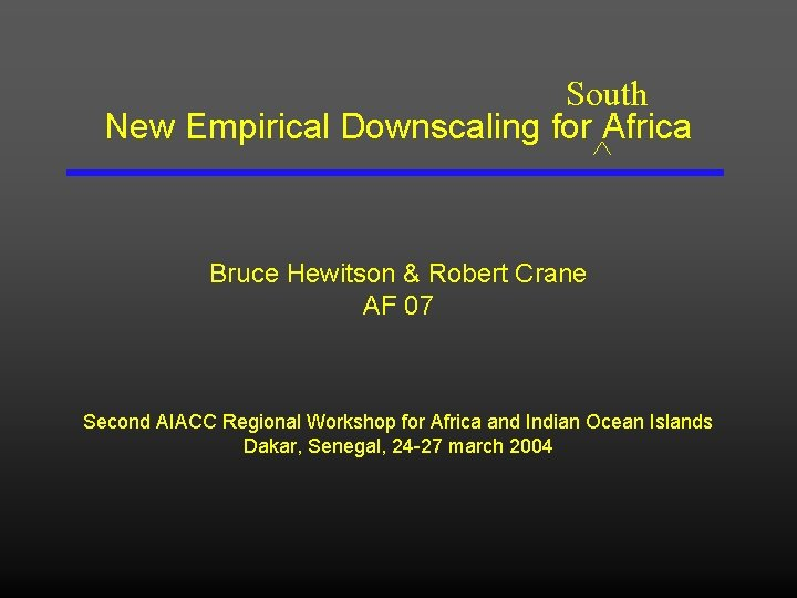 South New Empirical Downscaling for Africa ^ Bruce Hewitson & Robert Crane AF 07