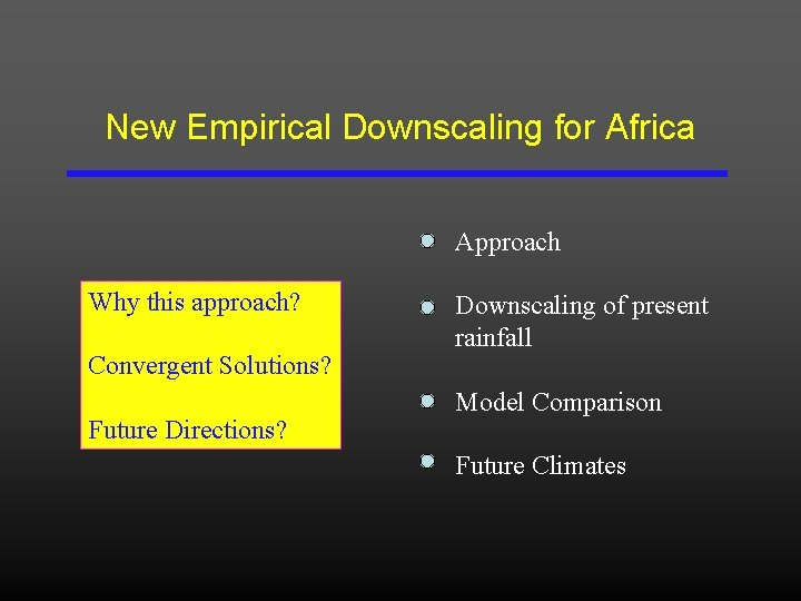 New Empirical Downscaling for Africa Approach Why this approach? Convergent Solutions? Future Directions? Downscaling