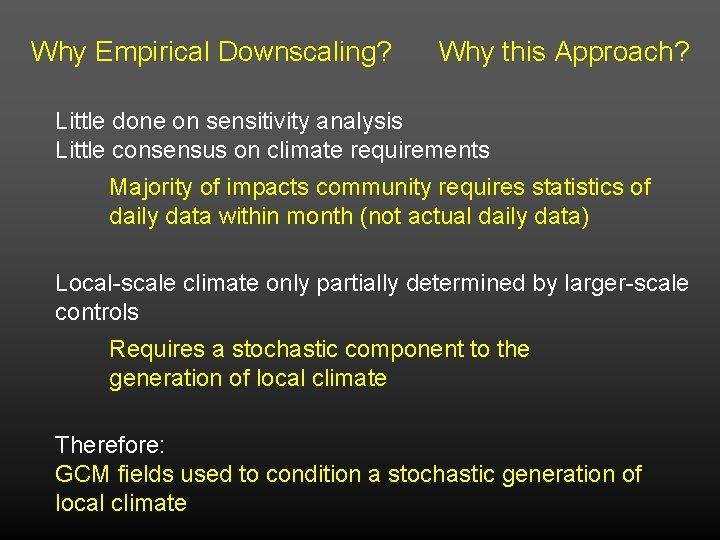 Why Empirical Downscaling? Why this Approach? Little done on sensitivity analysis Little consensus on
