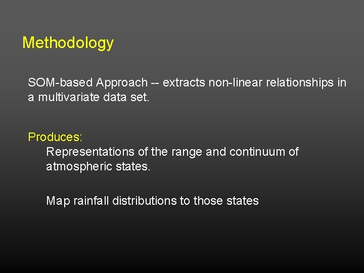 Methodology SOM-based Approach -- extracts non-linear relationships in a multivariate data set. Produces: Representations