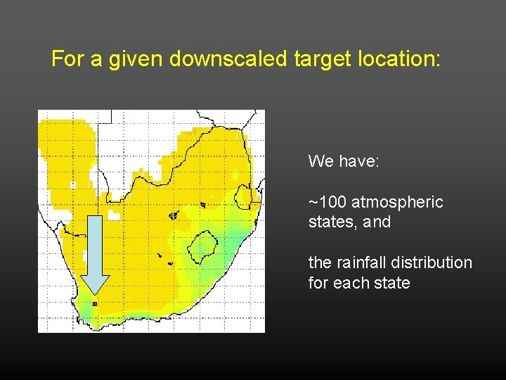 For a given downscaled target location: We have: ~100 atmospheric states, and the rainfall