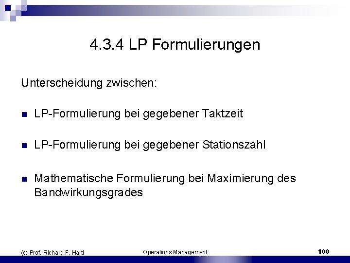 4. 3. 4 LP Formulierungen Unterscheidung zwischen: n LP Formulierung bei gegebener Taktzeit n