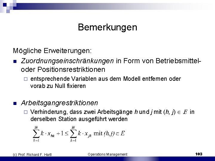 Bemerkungen Mögliche Erweiterungen: n Zuordnungseinschränkungen in Form von Betriebsmittel oder Positionsrestriktionen ¨ n entsprechende