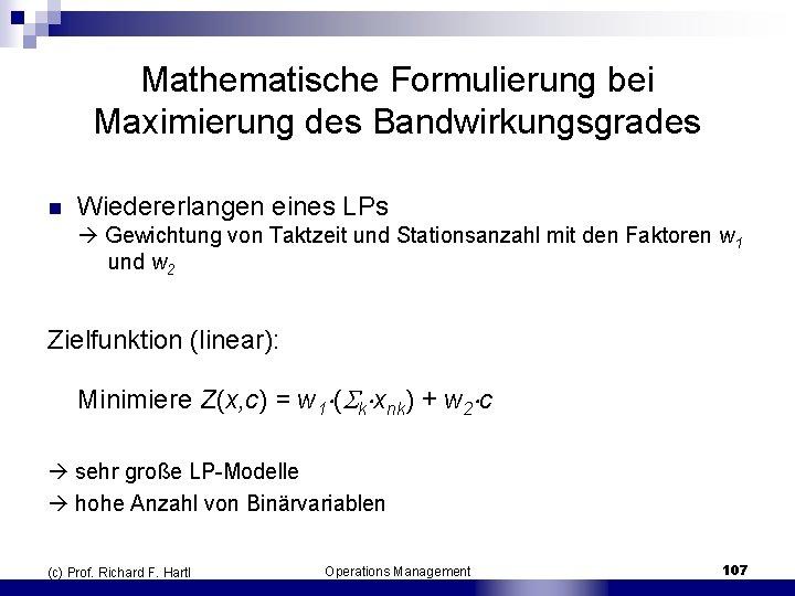 Mathematische Formulierung bei Maximierung des Bandwirkungsgrades n Wiedererlangen eines LPs Gewichtung von Taktzeit und